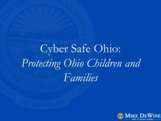 Cyber Safe Ohio:  Protecting Ohio Children and Families