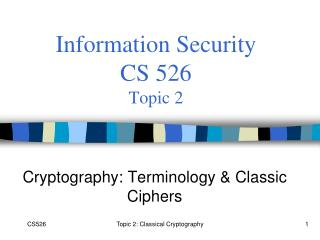 Information Security  CS 526 Topic 2