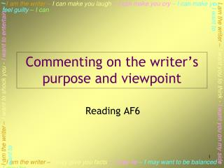 Commenting on the writer�s purpose and viewpoint