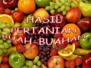 HASIL PERTANIAN BUAH-BUAHAN