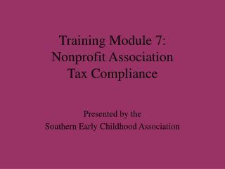 Training Module 7:  Nonprofit Association  Tax Compliance