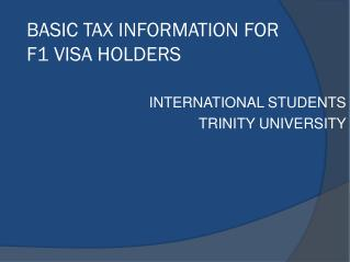BASIC TAX INFORMATION FOR F1 VISA HOLDERS