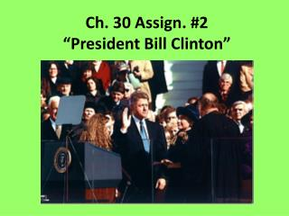 "Ch. 30 Assign. # 2 ""President Bill Clinton"""