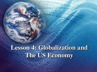 Lesson 4: Globalization and The US Economy
