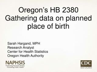 Sarah  Hargand , MPH Research Analyst Center for Health Statistics Oregon Health Authority