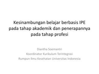 Kesinambungan belajar berbasis  IPE  pada tahap akademik dan penerapannya pada tahap profesi