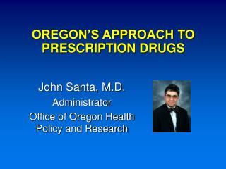 OREGON'S APPROACH TO PRESCRIPTION DRUGS