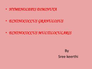HYMENOLEPIS DIMINUTA ECHINOCOCCUS GRANULOSUS ECHINOCOCCUS MULTILOCULARIS