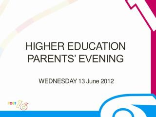 HIGHER  EDUCATION  PARENTS� EVENING   WEDNESDAY  13 June 2012