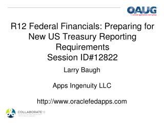 R12 Federal Financials: Preparing for New US Treasury Reporting Requirements Session ID#12822