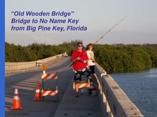 """Old Wooden Bridge"" Bridge to No Name Key from Big Pine Key, Florida"
