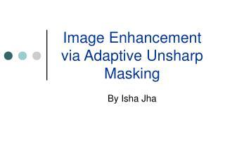 Image Enhancement via Adaptive Unsharp Masking