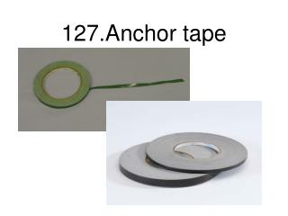127.Anchor tape