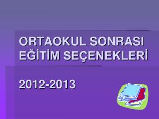 ORTAOKUL SONRASI EĞİTİM SEÇENEKLERİ 2012-2013
