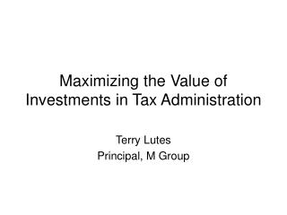 Maximizing the Value of Investments in Tax Administration