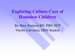 Exploring Culture Care of Homeless Children