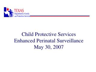 Child Protective Services  Enhanced Perinatal Surveillance May 30, 2007