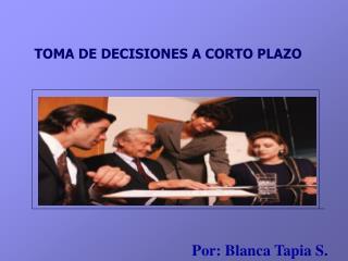 TOMA DE DECISIONES A CORTO PLAZO