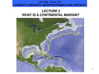 LECTURE 2 WHAT IS A CONTINENTAL MARGIN?
