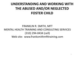 UNDERSTANDING AND WORKING WITH THE ABUSED AND/OR NEGLECTED  FOSTER CHILD