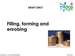 Filling, forming and enrobing