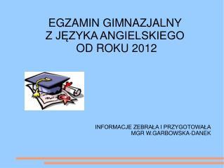 EGZAMIN GIMNAZJALNY  Z JĘZYKA ANGIELSKIEGO   OD ROKU 2012 INFORMACJE ZEBRAŁA I PRZYGOTOWAŁA