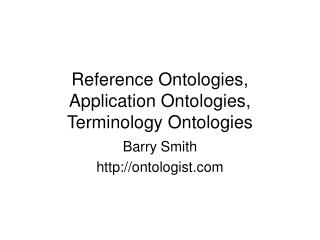 Reference Ontologies, Application Ontologies, Terminology Ontologies