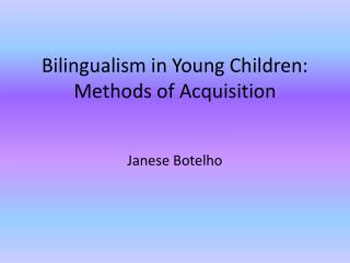 Bilingualism in Young Children: Methods of Acquisition