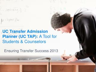 UC Transfer Admission Planner (UC TAP):  A Tool for Students & Counselors