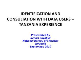IDENTIFICATION AND CONSULTATION WITH DATA USERS – TANZANIA EXPERIENCE