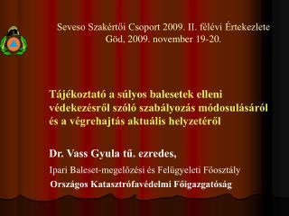 Seveso Szakértői Csoport 2009. II. félévi Értekezlete Göd, 2009. november 19-20.