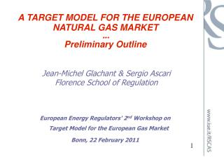 A TARGET MODEL FOR THE EUROPEAN NATURAL GAS MARKET *** Preliminary Outline