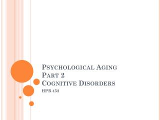 Psychological Aging  Part 2 Cognitive Disorders