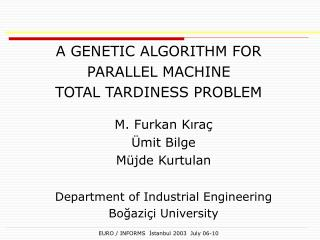 A GENETIC  A LGORITHM FOR  PARALLEL MACHINE  TOTAL TARDINESS PROBLEM