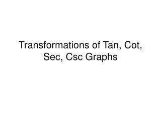 Transformations of Tan, Cot, Sec, Csc Graphs