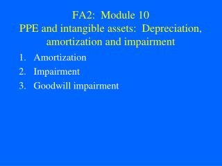 FA2:  Module 10 PPE and intangible assets:  Depreciation, amortization and impairment