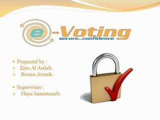 Prepared by : Zain  Al  Ardah .    Renan  Atrash . Supervisor : Haya Sammaneh .