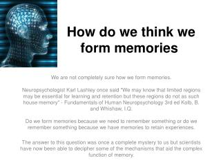 How do we think we           form memories