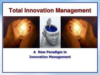 Total Innovation Management     A New Paradigm in  Innovation Management