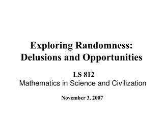 Exploring Randomness: Delusions and Opportunities