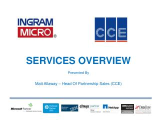 SERVICES OVERVIEW Presented By Matt Allaway – Head Of Partnership Sales (CCE)