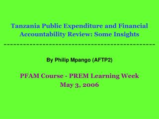 By Philip Mpango (AFTP2) PFAM Course - PREM Learning Week May 3, 2006