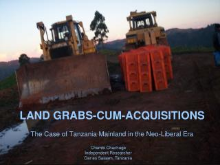 LAND GRABS-CUM-ACQUISITIONS The Case of Tanzania Mainland in the Neo-Liberal Era