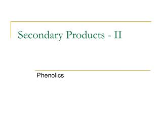 Secondary Products - II