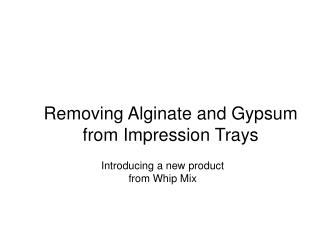Removing Alginate and Gypsum from Impression  Trays