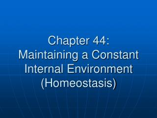 Chapter 44: Maintaining a Constant Internal Environment Homeostasis