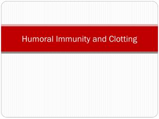 Humoral  Immunity and Clotting