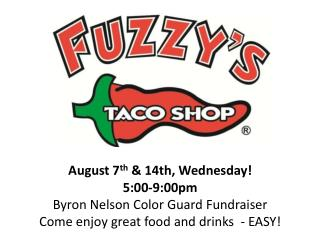August 7 th  & 14th, Wednesday! 5:00-9:00pm Byron Nelson Color Guard Fundraiser