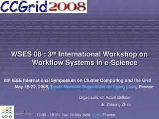 WSES 08 : 3 rd  International Workshop on Workflow Systems in e-Science