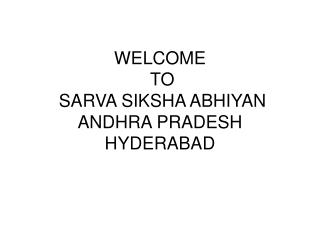 WELCOME  TO  SARVA SIKSHA ABHIYAN ANDHRA PRADESH HYDERABAD